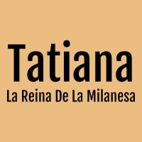 Tatiana, La Reina De La Milanesa