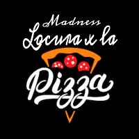 Madness - Locura X La Pizza