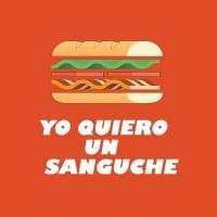 Yo Quiero un Sanguche